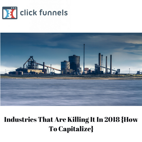 Industries That Are Killing It In 2018 {How To Capitalize}