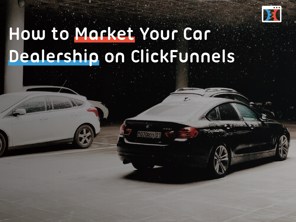 Using ClickFunnels For Car Sales: How to Market Your Car Dealership with ClickFunnels